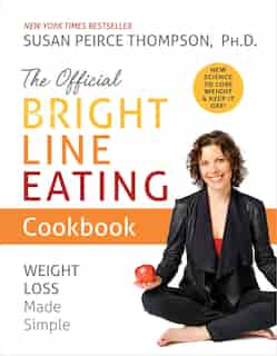 The Official Bright Line Eating Cookbook: Weight Loss Made Simple by SUSAN PEIRCE THOMPSON