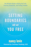 Setting Boundaries Will Set You Free: The Ultimate Guide To Telling The Truth, Creating Connection…