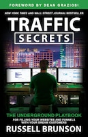 Traffic Secrets: The Underground Playbook For Filling Your Websites And Funnels With Your Dream…