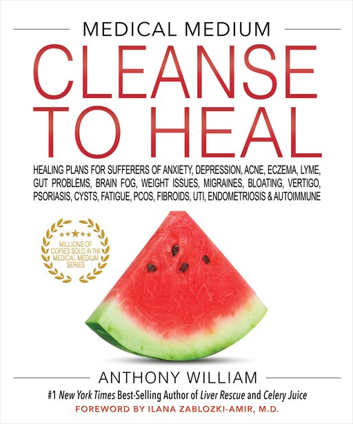 Medical Medium Cleanse To Heal: Healing Plans For Sufferers Of Anxiety, Depression, Acne, Eczema, Lyme, Gut Problems, Brain Fog, We by Anthony William