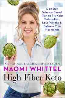 High Fiber Keto: A 22-day Science-based Plan To Fix Your Metabolism, Lose Weight & Balance Your Hormones by Naomi Whittel