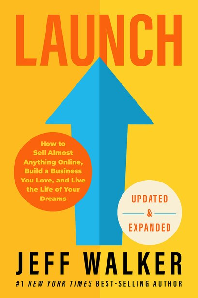 Launch (updated & Expanded Edition): How To Sell Almost Anything Online, Build A Business You Love, And Live The Life  Of Your Dreams by Jeff Walker