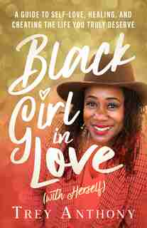 Black Girl In Love (with Herself): A Guide To Self-love, Healing, And Creating The Life You Truly Deserve by Trey Anthony