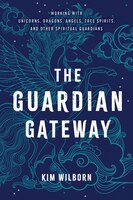 The Guardian Gateway: Working With Unicorns, Dragons, Angels, Tree Spirits, And Other Spiritual…