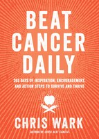 Beat Cancer Daily: 365 Days Of Inspiration, Encouragement, And Action Steps To Survive And Thrive