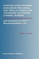 Constellation Shaping, Nonlinear Precoding, And Trellis Coding For Voiceband Telephone Channel…