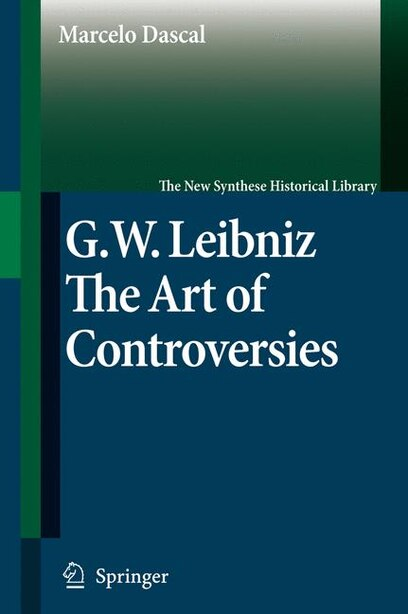 Gottfried Wilhelm Leibniz: The Art of Controversies by Marcelo Dascal