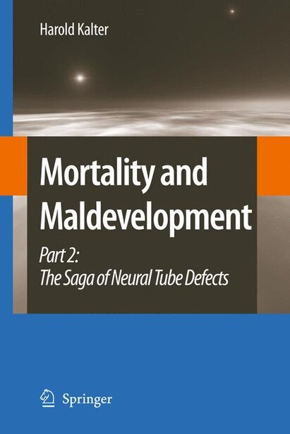 Mortality and Maldevelopment: Part II: The Saga of Neural Tube Defects by Harold Kalter