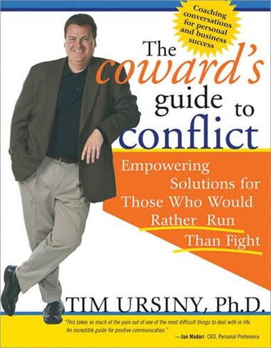 The Coward's Guide To Conflict: Empowering Solutions for Those Who Would Rather Run Than Fight by Tim Ursiny