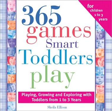 365 Games Smart Toddlers Play: Creative Time To Imagine, Grow And Learn by Sheila Ellison