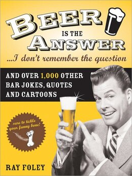 Book Beer is the Answer... I Don't Remember the Question: And Over 1,000 Other Bar Jokes, Quotes and… by Ray Foley