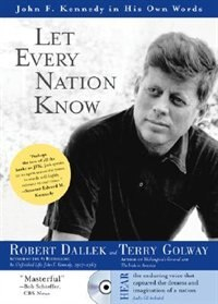 Let Every Nation Know: John F. Kennedy in His Own Words