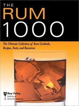 Book The Rum 1000: The Ultimate Collection Of Rum Cocktails, Recipes, Facts, and Resources by Ray Foley