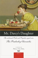 Mr. Darcy's Daughter: The acclaimed Pride and Prejudice sequel series