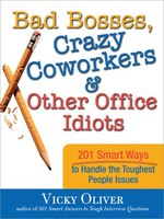 Bad Bosses, Crazy Coworkers & Other Office Idiots: 201 Smart Ways to Handle the Toughest People…