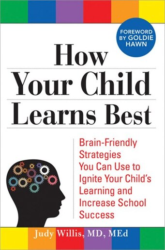 How Your Child Learns Best: Brain-Friendly Strategies You Can Use to Ignite Your Child's Learning and Increase School Success by Judy Willis