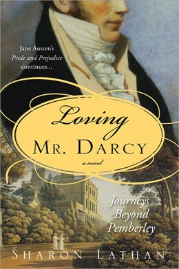 Book Loving Mr. Darcy: Journeys Beyond Pemberley by Sharon Lathan