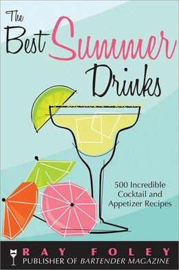 Book Best Summer Drinks: 500 Incredible Cocktail and Appetizer Recipes by Ray Foley