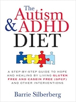 Autism & ADHD Diet: A Step-by-Step Guide to Hope and Healing by Living Gluten Free and Casein Free…
