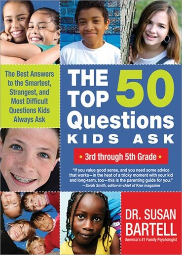 The Top 50 Questions Kids Ask (3rd Through 5th Grade): The Best Answers to the Smartest, Strangest, and Most Difficult Questions Kids Always Ask by Susan Bartell