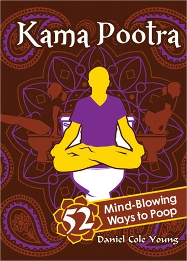 Kama Pootra: 52 Mind-Blowing Ways to Poop by Daniel Cole Young