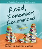 Read, Remember, Recommend: A Reading Journal for Book Lovers