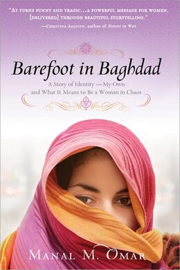 Book Barefoot in Baghdad: A Story of Identity-My Own and What It Means to Be a Woman in Chaos by Manal Omar