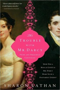 Trouble with Mr. Darcy: Pride and Prejudice continues...