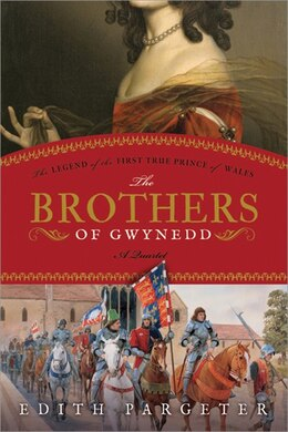 Book The Brothers Of Gwynedd: The Legend of the First True Prince of Wales by Edith Pargeter