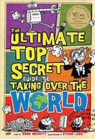 The Ultimate Top Secret Guide To Taking Over The World: How to Take Over the World in Ten Easy…