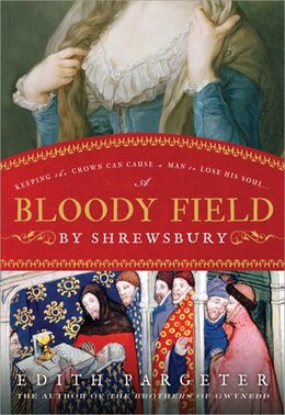 Book Bloody Field By Shrewsbury: A King, a Prince, and the Knight Who Betrayed Their Dynasty by Edith Pargeter