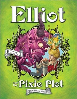 Book Elliot and the Pixie Plot: The Underworld Chronicles, Book 2 by Jennifer A Nielsen