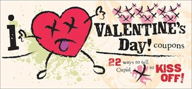 I (Don'T) Heart Valentine's Day!: 22 Ways to Tell Cupid to Kiss Off! by Sourcebooks, Inc.