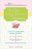 The Best Baby Names Treasury, 2e: The Ultimate Resource For Finding The One Name You'll Treasure…