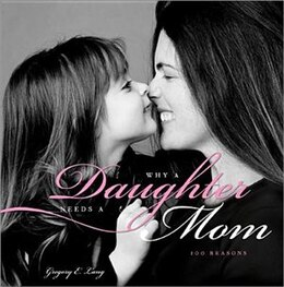 Book Why a Daughter Needs a Mom: 100 Reasons by Gregory E. Lang
