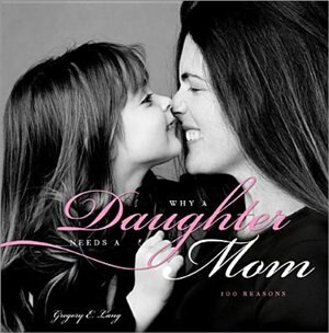 Why a Daughter Needs a Mom: 100 Reasons