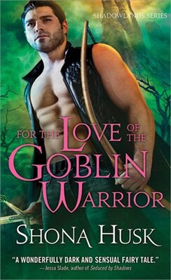 Book For the Love of a Goblin Warrior: Shadowlands series by Shona Husk