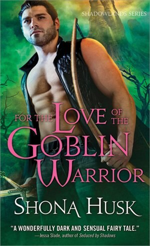 For the Love of a Goblin Warrior: Shadowlands series by Shona Husk