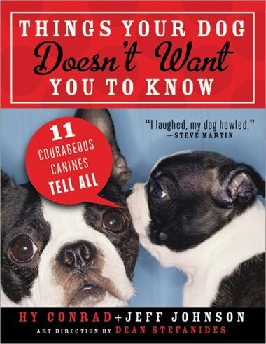 Things Your Dog Doesn't Want You to Know: Eleven Courageous Canines Tell All by Hy Conrad