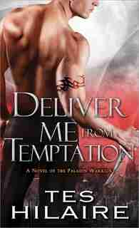 Deliver Me from Temptation: A Novel of the Paladin Warriors by Tes Hilarie