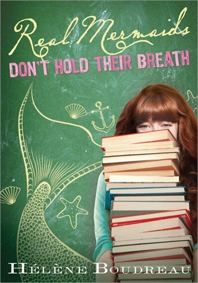 Real Mermaids Don't Hold Their Breath by Helene Boudreau
