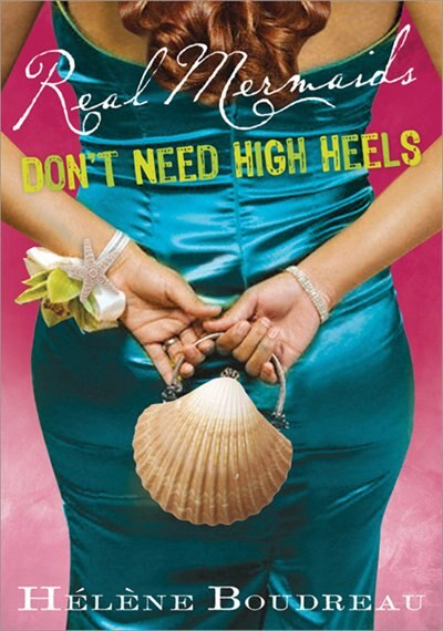 Real Mermaids Don't Need High Heels by Helene Boudreau
