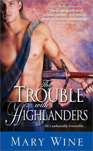 The Trouble With Highlanders: Sizzling Scottish Romance With Hot-headed Heroes by Mary Wine