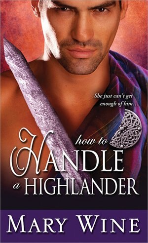 How to Handle a Highlander: A Highland Romance Of Passion, Intrigue, And Forbidden Attraction by Mary Wine