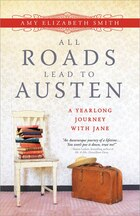 All Roads Lead to Austen: A Year-long Journey with Jane