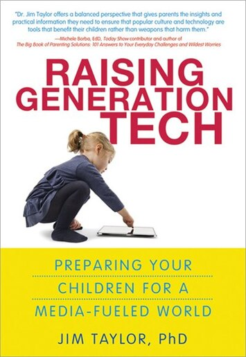 Raising Generation Tech: Preparing Your Children for a Media-Fueled World by Jim Taylor