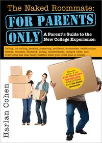 The Naked Roommate: For Parents Only: A Parent's Guide to the Very Best College Experience (for You…