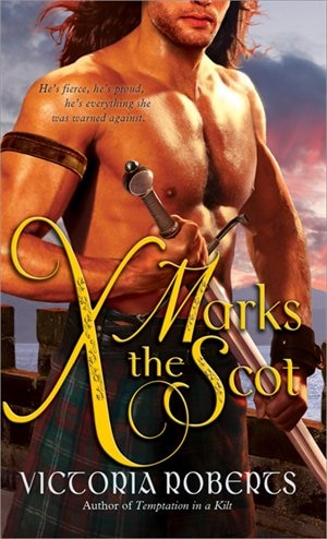 X Marks the Scot: A Daring, Funny Scottish Highlander Historical Romance by Victoria Roberts