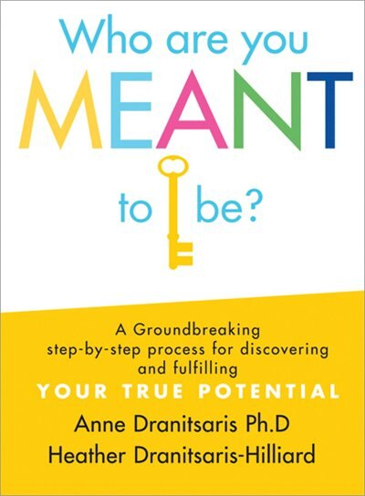 Who Are You Meant to Be?: A Groundbreaking Step-by-Step Process for Discovering and Fulfilling Your True Potential by Anne Dranitsaris