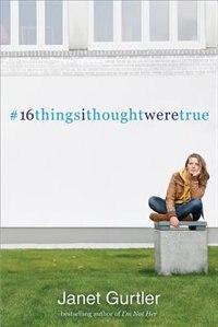 Book 16 Things I Thought Were True by Janet Gurtler